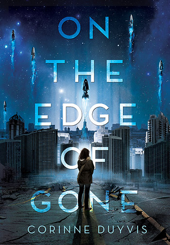 Book cover: ON THE EDGE OF GONE by Corinne Duyvis; a girl wearing a backpack stands on a cracked road. She's seen from behind as she overlooks a destroyed city. Above, several spaceships flee the planet against a starry blue backdrop.